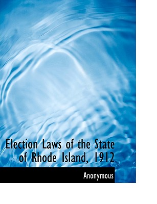 Election Laws of the State of Rhode Island, 1912 - Anonymous