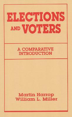 Elections and Voters: A Comparative Introduciton - Harrop, Martin (Editor), and Miller, William Lockley (Editor)