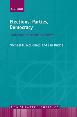 Elections, Parties, Democracy: Conferring the Median Mandate - McDonald, Michael D, and Budge, Ian