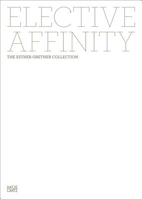 Elective Affinity: The Esther Grether Collection - Grether, Esther (Editor)