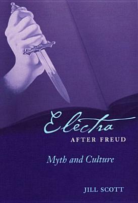 Electra After Freud: Myth and Culture - Scott, Jill