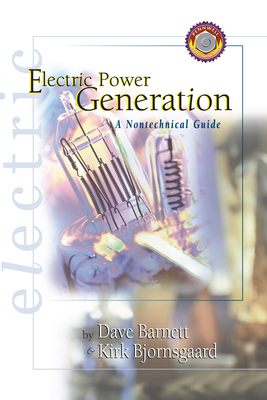 Electric Power Generation: A Nontechnical Guide - Barnett, Dave, and Bjornsgaard, Kirk