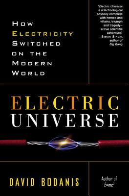 Electric Universe: How Electricity Switched on the Modern World - Bodanis, David