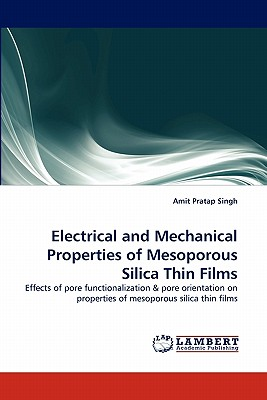 Electrical and Mechanical Properties of Mesoporous Silica Thin Films - Singh, Amit Pratap