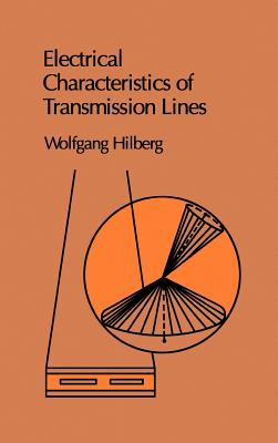 Electrical Characteristics of Transmission Lines - Hilberg, Wolfgang, and Claff, C.E. (Translated by)