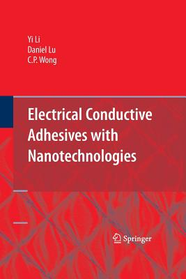 Electrical Conductive Adhesives with Nanotechnologies - Li, Yi (Grace), and Lu, Daniel, and Wong, C P