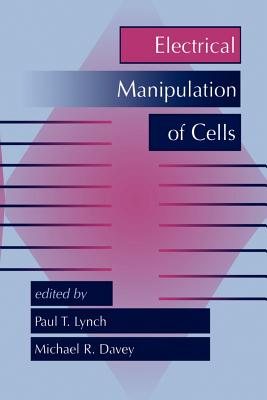 Electrical Manipulation of Cells - Lynch, Paul T, and Davey, M R