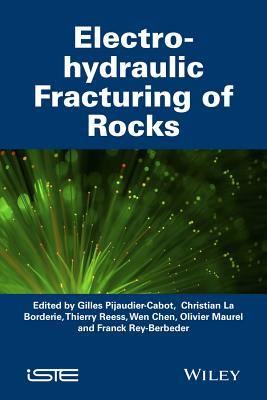 Electro-Hydraulic Fracturing of Rocks - Pijaudier-Cabot, Gilles, and La Borderie, Christian, and Reess, Thierry