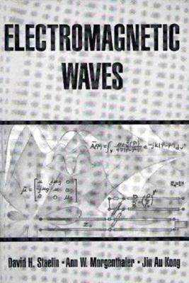 Electromagnetic Waves - Staelin, David H, and Morgenthaler, Ann, and Kong, Jin Au