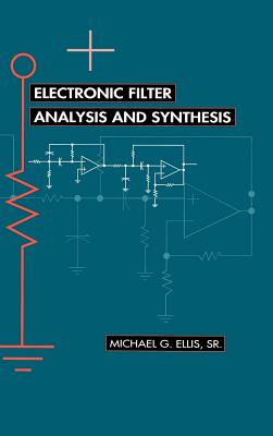Electronic Filter Analysis and Synthesis - Ellis, Michael G, Sr.