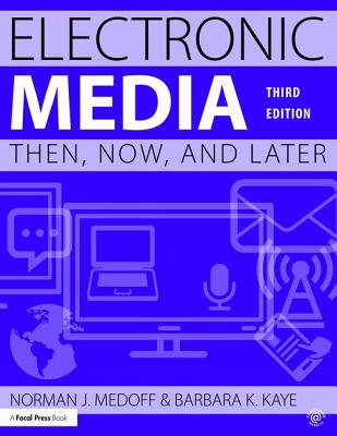 Electronic Media: Then, Now, and Later - Medoff, Norman J., and Kaye, Barbara