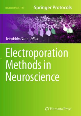 Electroporation Methods in Neuroscience - Saito, Tetsuichiro (Editor)