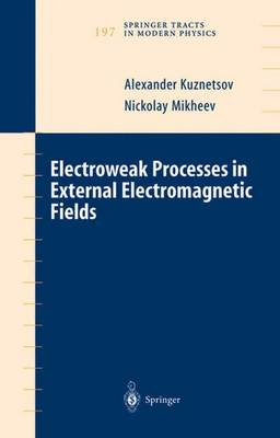Electroweak Processes in External Electromagnetic Fields - Kuznetsov, Alex V, and Mikheev, Nickolay, and Kuznetsov, Alexander