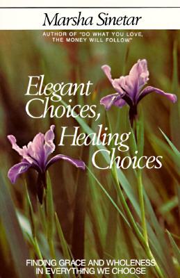 Elegant Choices, Healing Choices - Sinetar, Marsha, Ph.D.