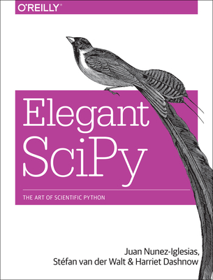 Elegant Scipy: The Art of Scientific Python - Nunez-Iglesias, Juan, and Walt, St, and Dashnow, Harriet