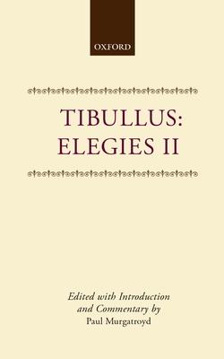 Elegies II - Tibullus, and Murgatroyd, Paul (Editor)