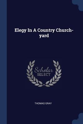 Elegy in a Country Church-Yard - Gray, Thomas, Sir