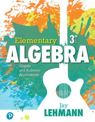 Elementary Algebra: Graphs and Authentic Applications - Lehmann, Jay