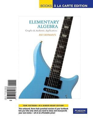 Elementary Algebra: Graphs & Authentic Applications, Books a la Carte Edition - Lehmann, Jay