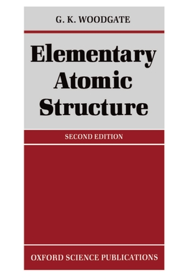Elementary Atomic Structure - Woodgate, G K