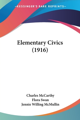 Elementary Civics (1916) - McCarthy, Charles, and Swan, Flora, and McMullin, Jennie Willing