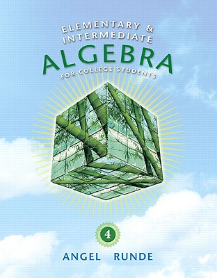 Elementary & Intermediate Algebra for College Students - Angel, Allen R., and Semmler, Richard, and Runde, Dennis C.