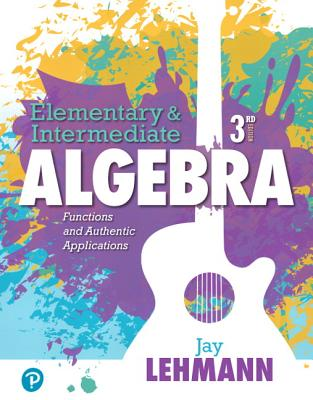 Elementary & Intermediate Algebra: Functions and Authentic Applications Plus Mylab Math -- 24 Month Access Card Package - Lehmann, Jay