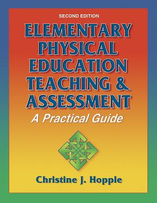 Elementary Physical Education Teaching & Assessment: A Practical Guide - Hopple, Christine