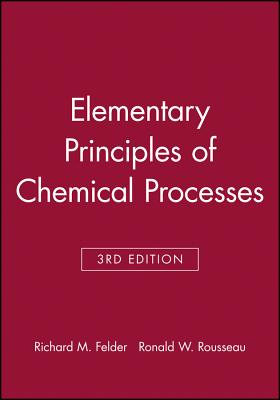 Elementary Principles of Chemical Processes: With Integrated Media and Study Tools - Felder, Richard M