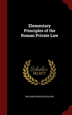 Elementary Principles of the Roman Private Law - Buckland, William Warwick