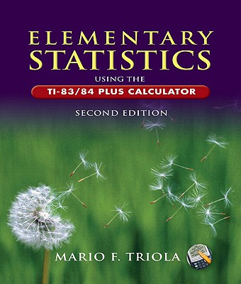 Elementary statistics using the ti 8384 plus calculator book by elementary statistics using the ti 8384 plus calculator triola mario f fandeluxe Choice Image