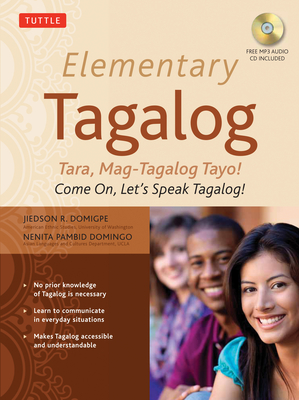 Elementary Tagalog: Tara, Mag-Tagalog Tayo! Come On, Let's Speak Tagalog! (MP3 Audio CD Included) - Domigpe, Jiedson R., and Domingo, Nenita Pambid