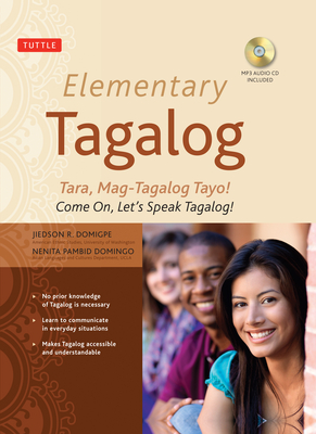 Elementary Tagalog: Tara, Mag-Tagalog Tayo! Come On, Let's Speak Tagalog! (MP3 Audio CD Included) - Domigpe, Jiedson R, and Domingo, Nenita Pambid