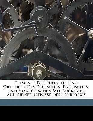 Elemente Der Phonetik Und Orthoepie Des Deutschen, Englischen Und Franzosischen (1887) - Vietor, Wilhelm