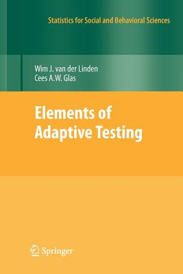 Elements of Adaptive Testing - Van Der Linden, Wim J (Editor), and Glas, Cees a W (Editor)