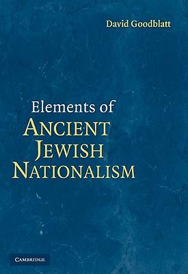 Elements of Ancient Jewish Nationalism - Goodblatt, David