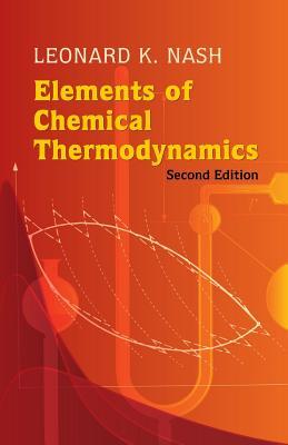 Elements of Chemical Thermodynamics - Nash, Leonard Kollender