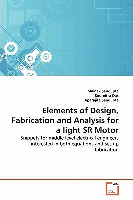 Elements of Design, Fabrication and Analysis for a Light Sr Motor - Sengupta, Mainak, and Das, Soumitra, and Sengupta, Aparajita