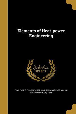 Elements of Heat-Power Engineering - Hirshfeld, Clarence Floyd 1881-1939, and Barnard, Wm N (William Nichols) 1875- (Creator)