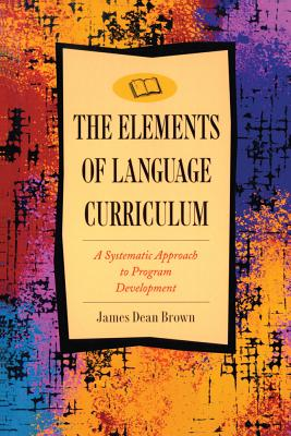 Elements of Language Curriculum: A Systematic Approach to Program Development - Brown, J, and Brown, James Dean, and Brown