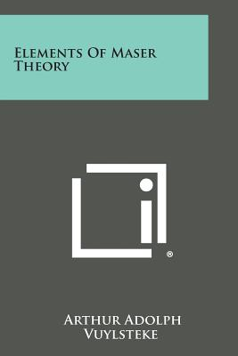 Elements of Maser Theory - Vuylsteke, Arthur Adolph