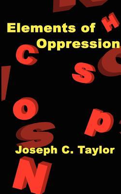 Elements of Oppression - Taylor, Joseph C, PhD