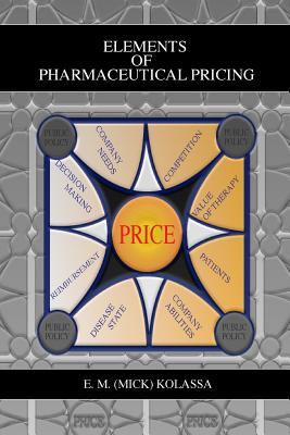Elements of Pharmaceutical Pricing - Kolassa, E M