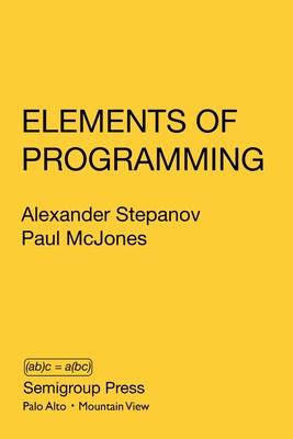 Elements of Programming - Stepanov, Alexander, and McJones, Paul