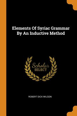 Elements of Syriac Grammar by an Inductive Method - Wilson, Robert Dick