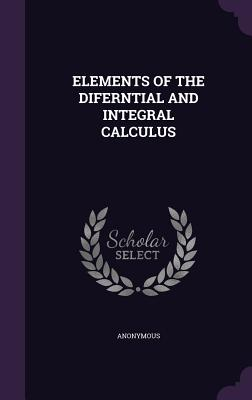 Elements of the Diferntial and Integral Calculus - Anonymous
