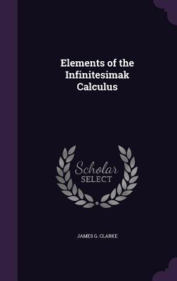 Elements of the Infinitesimak Calculus - Clarke, James G