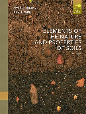 Elements of the Nature and Properties of Soils - Brady, Nyle C, and Weil, Raymond R
