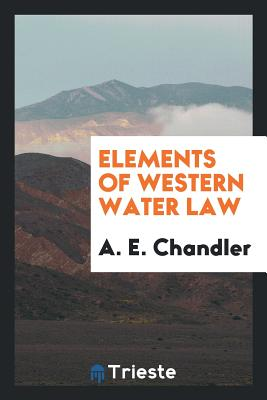 Elements of Western Water Law - Chandler, A E