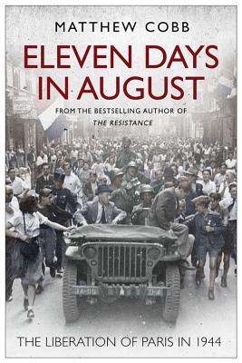Eleven Days in August: The Liberation of Paris in 1944 - Cobb, Matthew